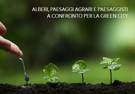 10 MARZO – ALBERI, PAESAGGI AGRARI E PAESAGGISTI A CONFRONTO PER LA GREEN CITY